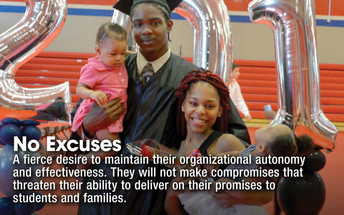 No Excuses - A fierce desire to maintain their organizational autonomy and effectiveness. They will not make compromises that threaten their ability to deliver on their promises to students and families.